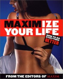 Maximize Your Life : How To Do Everything Better