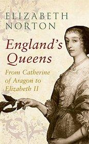England's Queens: From Catherine of Aragon to Elizabeth II