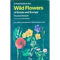 A Field Guide to the Wild Flowers of Britain and Europe