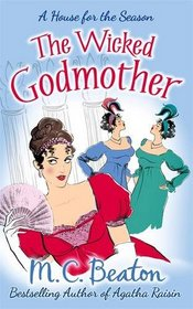 The Wicked Godmother (House for the Season, Bk 3)