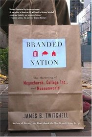 Branded Nation : The Marketing of Megachurch, College Inc., and Museumworld