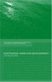 Ecotourism, NGOs and Development: A critical analysis (Contempory Geographies of Leisure, Tourism and Mobility)