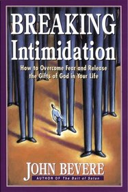 Breaking Intimidation: How to Overcome Fear and Release the Gifts of God in Your Life  (Inner Strength)
