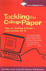 Tackling the College Paper: Tips on Getting It Done-and Getting the A (Students Helping Students)