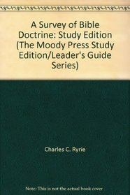 A Survey of Bible Doctrine: Study Edition (The Moody Press Study Edition/Leader's Guide Series)