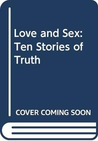 Love and Sex: Ten Stories of Truth