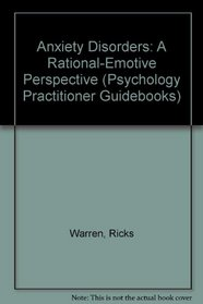 Anxiety Disorders: A Rational-Emotive Perspective (Psychology Practitioner Guidebooks)