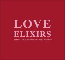 Love Elixirs: Titania's Book of Romantic Potions