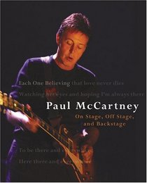 Each One Believing: Paul McCartney; On Stage, Off Stage, and Backstage