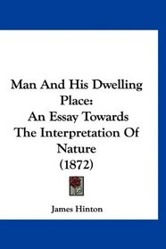 Man And His Dwelling Place: An Essay Towards The Interpretation Of Nature (1872)