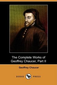 The Complete Works of Geoffrey Chaucer, Part II (Dodo Press)