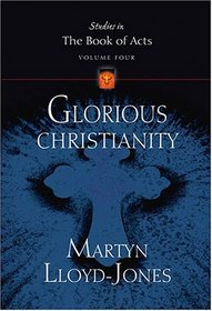 Glorious Christianity (Lloyd-Jones, David Martyn. Studies in the Book of Acts, V. 4.)