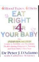 Eat Right 4 Your Baby: The Individualized Guide to Fertility and Maximum Health During Pregnancy, Nursing and Your Baby's First Year