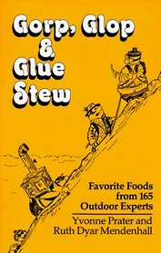 Gorp, Glop and Glue Stew: Favorite Foods from 165 Outdoor Experts