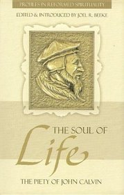 The Soul of Life: The Piety of John Calvin