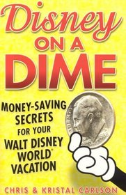 Disney on a Dime : Money-Saving Secrets for Your Walt Disney World Vacation