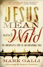 Jesus Mean and Wild: The Unexpected Love of an Untamable God