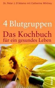4 Blutgruppen - Das Kochbuch f�r ein gesundes Leben.
