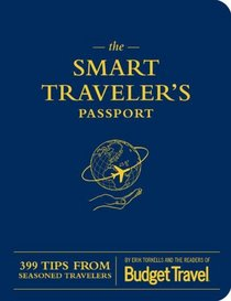The Smart Traveler's Passport: 399 Tips from Seasoned Travelers