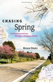 Chasing Spring : An American Journey Through a Changing Season