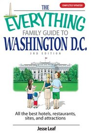 The Everything Family Guide to Washington D.C.: All the Best Hotels, Restaurants, Sites, and Attractions (Everything: Travel and History)