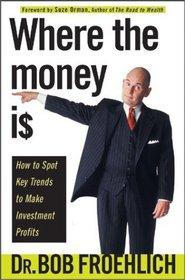 Where the Money Is: How to Spot Key Trends to Make Investment Profits