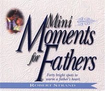 Mini Moments for Fathers: Forty Bright Spots to Warm a Fathers Heart (Mini Moments)