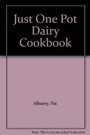 Just One Pot Dairy Cookbook