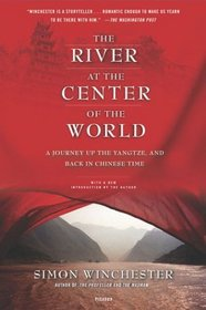 The River at the Center of the World : A Journey Up the Yangtze, and Back in Chinese Time