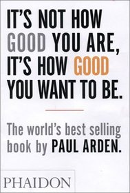 It's Not How Good You Are, Its How Good You Want to Be : The World's Best Selling Book