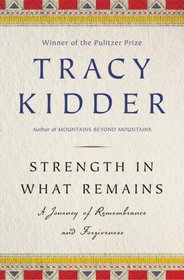 Strength in What Remains: A Journey of Remembrance and Forgiveness (Audio CD) (Unabridged)
