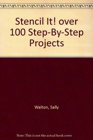 Stencil It! over 100 Step-By-Step Projects