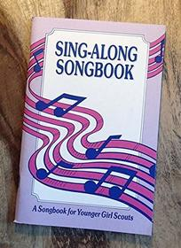 Sing-Along Songbook: A Songbook for Younger Girl Scouts