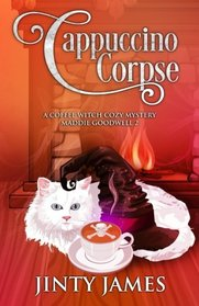Cappuccino Corpse: A Coffee Witch Cozy Mystery (Maddie Goodwell) (Volume 2)