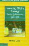 Inventing Global Ecology: Tracking the Biodiversity Ideal in India 1945-1997