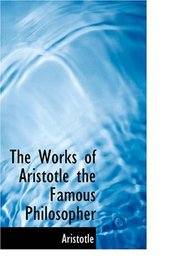 The Works of Aristotle the Famous Philosopher: Containing his Complete Masterpiece and Family Phy