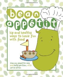 Bean Appetit: Hip and Healthy Ways to Have Fun with Food