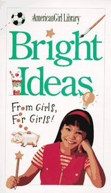Bright Ideas: From Girls, for Girls! (American Girl Library)