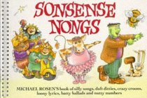Sonsense Nongs: Michael Rosen's Book of Silly Songs, Daft Ditties, Crazy Croons, Loony Lyrics, Batty Ballads, and Nutty Numbers