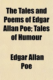 The Tales and Poems of Edgar Allan Poe; Tales of Humour