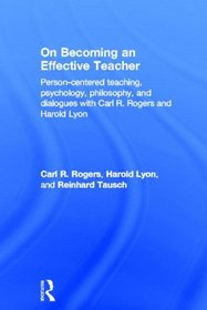 On Becoming an Effective Teacher: Person-centred teaching, psychology, philosophy, and dialogues with Carl R. Rogers