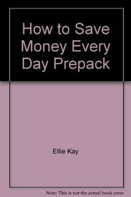 How to Save Money Every Day Prepack: Amaze Your Friends Without Embarrassing Your Family!
