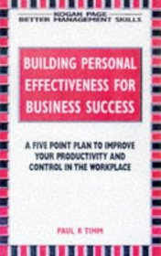 Building Personal Effectiveness for Business Success: A Five Point Plan to Improve Your Productivity and Control in the Workplace (Better Management Skills)