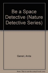 Be a Space Detective (Nature Detective Series)