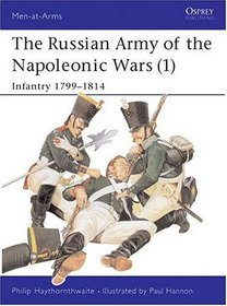 The Russian Army of the Napoleonic Wars (1) : Infantry 1799-1814 (Men-At-Arms Series, 185)