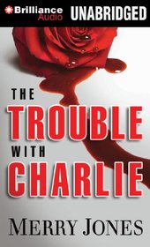 The Trouble With Charlie (Elle Harrison, Bk 1) (Audio CD) (Unabridged)