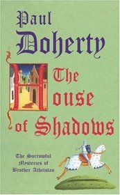 The House of Shadows (Sorrowful Mysteries of Brother Athelstan, Bk 10)