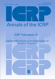 ICRP Publication 37: Cost-Benefit Analysis in the Optimization of Radiation Protection (Annals of the ICRP)