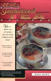 The Top 100 International Tea Recipes: How to Prepare, Serve and Experience Great Cups of Tasty, Healthy Tea and Tea Desserts