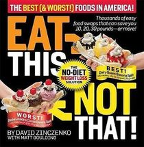 Eat This, Not That: The Best (& Worst) Foods!: The No-Diet Weight Loss Solution